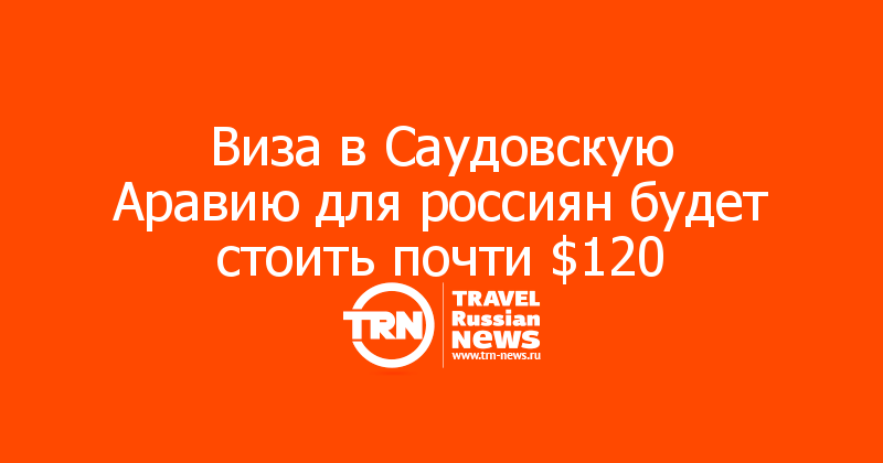 Виза в Саудовскую Аравию для россиян будет стоить почти $120